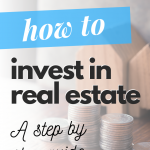 How to Invest in Real Estate: Step by Step Guide