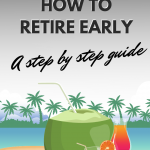 How to Retire Early: A Simple and Doable Step by Step Guide