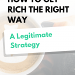 How to Get Rich The Right Way: A Legitimate Strategy