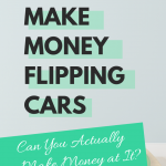 How to Make Money Flipping Cars: Can you Actually Make Money?